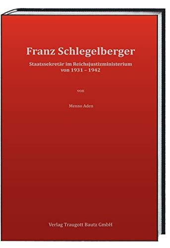 Franz Schlegelberger: Staatssekretär im Reichsjustizministerium von 1931-1942