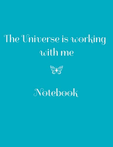 The Universe is working with me Notebook: Turquoise notebook, 8.5 x 11 inches, 120 blank pages for D