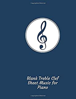 Blank Treble Clef Sheet Music for Piano: Music Manuscript Staff Paper 12 Staves Per Page 5 lines Musicians Notebook (Music Composition Notebooks)