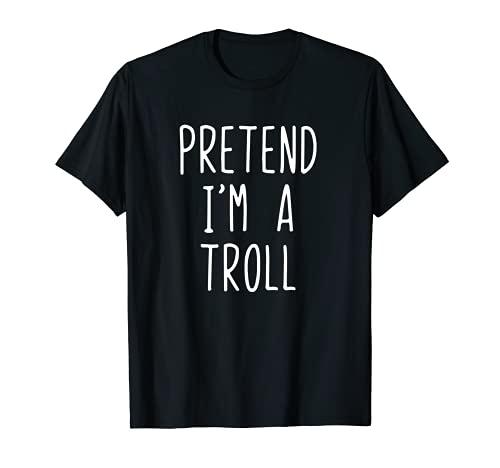 Pretender I'm A Troll Disfraz Halloween Lazy Easy Camiseta