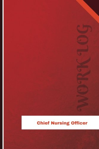 Chief Nursing Officer Work Log: Work Journal, Work Diary, Log - 126 pages, 6 x 9 inches (Orange Logs/Work Log)