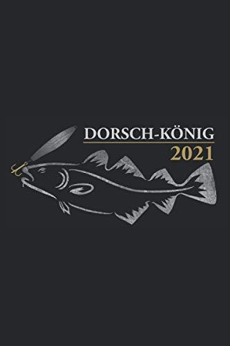Dorsch-König 2021: Witziges Dorsch König 2021 Angler Fangbuch zum Dorschfischen und Hochseeangeln. Lustige Angeln Geschenke für Männer die Pilker, ... lieben - 100 Seiten DIN A5 Liniert