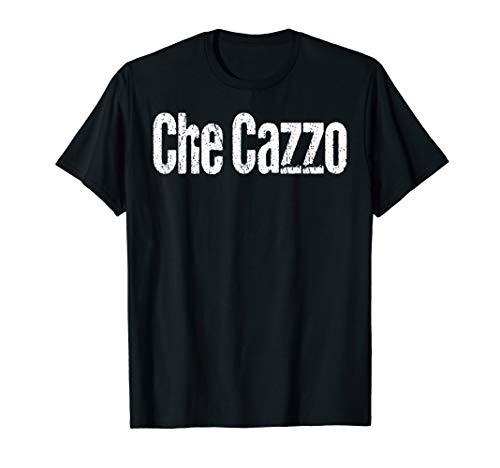 Funny Italian Slang Shirt Che Cazzo T-Shirt