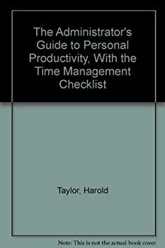 Hardcover The Administrator's Guide to Personal Productivity: With the Time Management Checklist Book