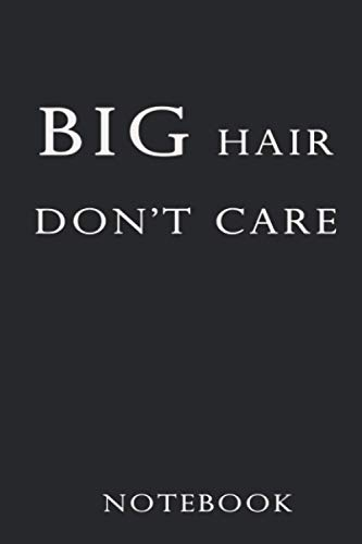 Big Hair don't care Notebook: Lined Notebook / Journal Gift, 100 Pages, 6x9, Soft Cover, Matte Finish