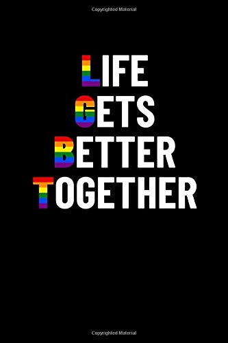 Life gets better together: LGBT Gay Pride Gift - Ally Notebook | Great Gift for a Gay, Homosexual, Bisexual or Pansexual! Journal & Planner Gift!