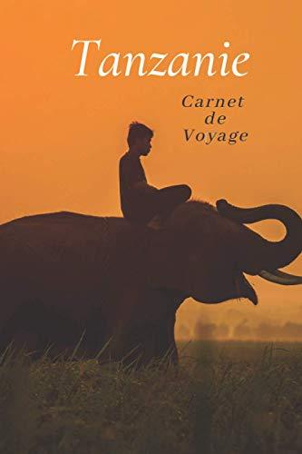 Carnet de voyage Tanzanie: Carnet de 100 pages avec pages pré-remplies et d'autres à remplir spéciale Tanzanie. Idée de cadeau original 🎁