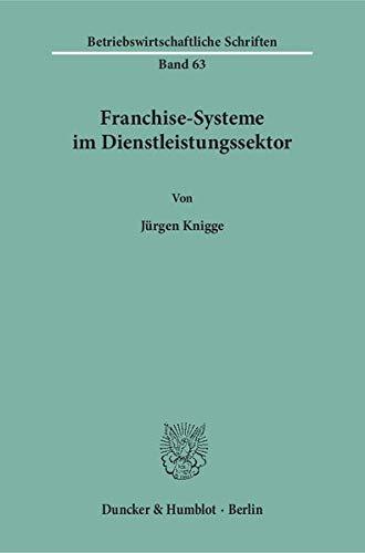 Franchise-Systeme im Dienstleistungssektor. (Betriebswirtschaftliche Schriften)
