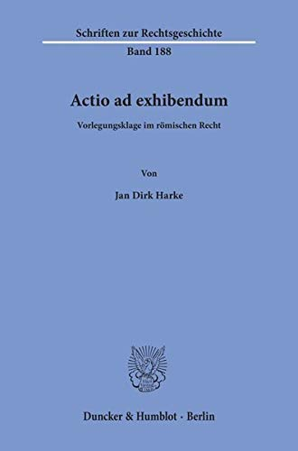 Actio ad exhibendum.: Vorlegungsklage im römischen Recht. (Schriften zur Rechtsgeschichte)