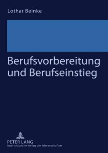 Berufsvorbereitung und Berufseinstieg: Schwierigkeiten Jugendlicher beim Ãœbergang von der Schule in die Berufsausbildung