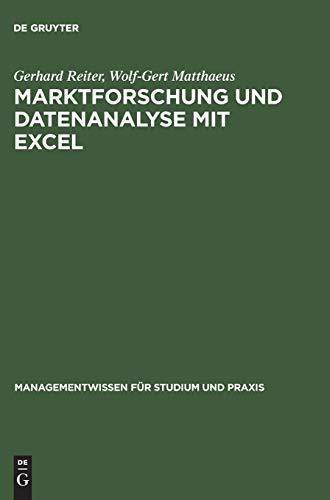Marktforschung und Datenanalyse mit EXCEL: Moderne Software zur professionellen Datenanalyse Mit praxisbezogenen Beispielen und zahlreichen Übungsaufgaben (Managementwissen für Studium und Praxis)