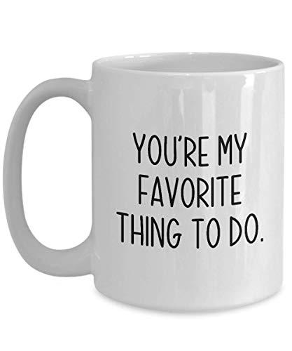 Taza para parejas con texto en inglés 'You're My Favorite Thing to Do Funny Gag Mug Ideas', taza de café, taza de té, día de San Valentín, aniversario