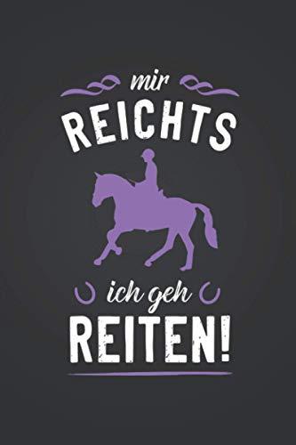 Mir reichts, ich geh reiten.: Pferdesport NOTIZBUCH | Format 6x9