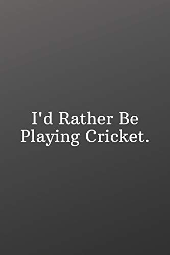 I'd Rather Be Playing Cricket.: Weekly Meal Planner for Personal or Family Meal Organization - Sports Notebook-6x9 120 pages