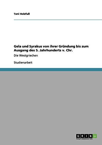 Gela und Syrakus von ihrer Gründung bis zum Ausgang des 5. Jahrhunderts v. Chr.: Die Westgriechen (German Edition)