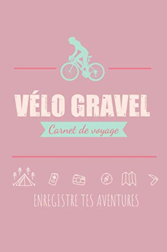 Carnet de Voyage - Vélo Gravel – Enregistre tes aventures: Journal de bord pour enregistrer vos sorties cycle.