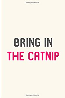 Bring in the Catnip Pet Stunt Quote Filmmakers College Ruled Notebook: Blank Lined Journal