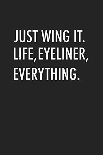 Just Wing It Life, Eyeliner, Everything: A 6x9 Inch Matte Softcover Journal Notebook With 120 Blank Lined Pages And A Motivational Cover Slogan