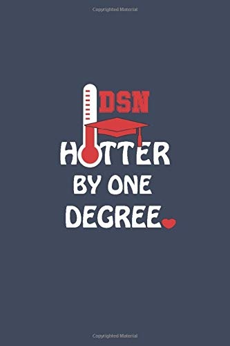 DSN - Hotter By One Degree: Cool Graduation Gift Journal For DSN - Doctor of Science in Nursing. Funny Gag Gifts Present for Men Women Medical Nursing Students