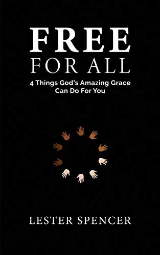 Book: Free For All - Four Things God's Amazing Grace Can Do for You by Lester Spencer
