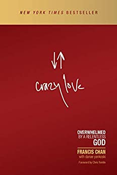Crazy Love: Overwhelmed by a Relentless God by [Francis Chan, Chris Tomlin, Danae Yankoski]
