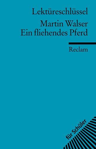 Lektüreschlüssel zu Martin Walser: Ein fliehendes Pferd (Reclams Universal-Bibliothek)