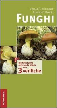 Funghi. Identificazione certa delle specie con tre verifiche. Ediz. illustrata