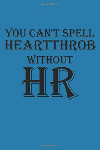 You Can't Spell Heartthrob Without HR: Human Resources Gift Notebook College Ruled Writing Journal