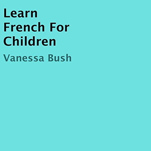 Learn French for Children                   By:                                                                                                                                 Vanessa Bush                               Narrated by:                                                                                                                                 Lavy Samo                      Length: 37 mins     Not rated yet     Overall 0.0