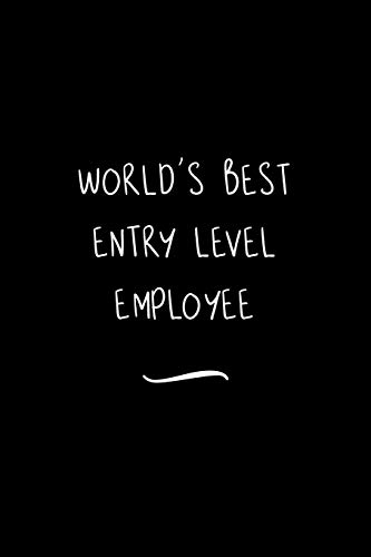 World's Best Entry Level Employee: Funny Office Notebook/Journal For...