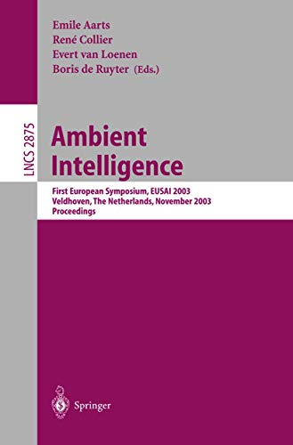 Ambient Intelligence: First European Symposium, EUSAI 2003, Veldhoven, The Netherlands, November 3.-4, 2003, Proceedings (Lecture Notes in Computer Science (2875), Band 2875)