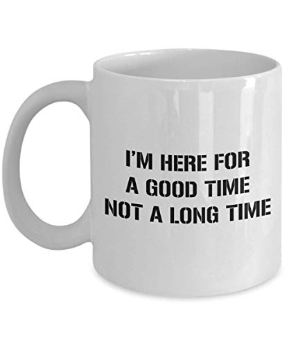 I'm Here For A Good Time Not A Long Time Mug, 11 oz Ceramic White Coffee Mugs, Best Novelty Gifts Wing Inspirational Quotes, Tea Cup With Awesome Motivational Sayings, Inspiring Presents