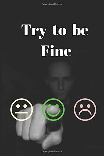 Try to be fine: Notebook Jounal gift for man woman boy girl 6x9'' 100 Page