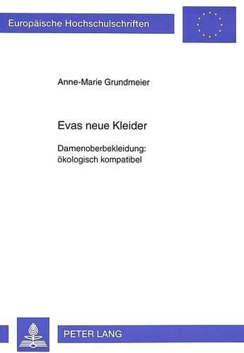Evas neue Kleider: Damenoberbekleidung: ökologisch kompatibel: Damenoberbekleidung: Oekologisch Kompatibel (Europäische Hochschulschriften / European ... / Série 5: Sciences économiques, Band 1969)