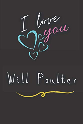 I love you Will Poulter: Elegent Notebook for Will Poulter fans, Make it a Great gift idea for Christmas & Birthday or keep it for your self, Journal ... Make your life happy with the Actor you love.