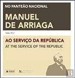 Manuel de Arriaga ao Serviço da República