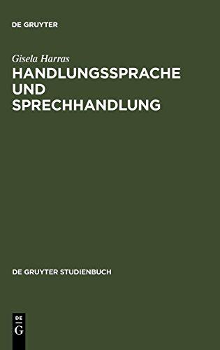 Handlungssprache und Sprechhandlung: Eine Einführung in die theoretischen Grundlagen: Eine Einfuhrung in Die Theoretischen Grundlagen (De Gruyter Studienbuch)