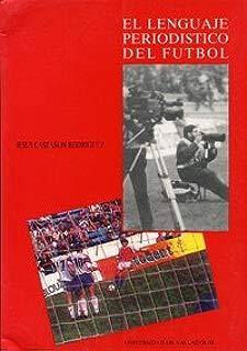 El lenguaje periodístico del fútbol (Serie Lingüística y filología) (Spanish Edition)