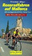 Rennradfahren auf Mallorca: 20 ausgewählte Touren mit Strassenkarte