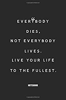 Everybody dies, not everybody lives. Live your life to the fullest: Blank Composition Book, Motivation Quote journal,Noteb...