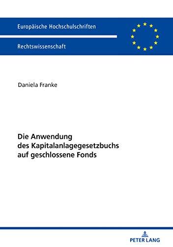 Die Anwendung des Kapitalanlagegesetzbuchs auf geschlossene Fonds (Europaeische Hochschulschriften Recht 6044)