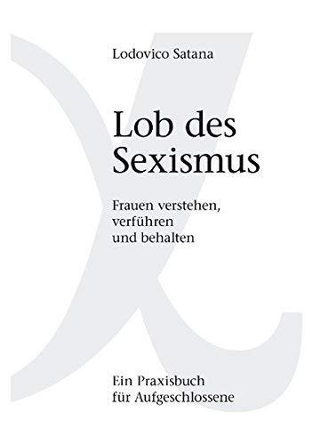 Lob des Sexismus (German Edition) by Lodovico Satana(2007-01-12)