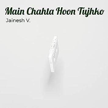 Main Chahta Hoon Tujhko