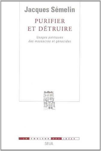 Purifier et détruire : Usages politiques des massacres et génocides (La Couleur des Idées t. 1)