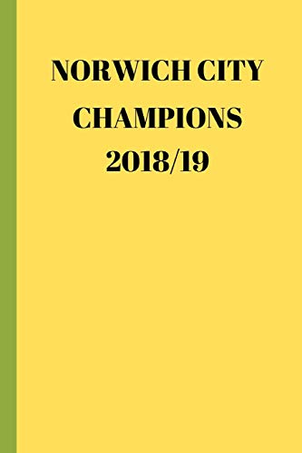 Norwich City Champions 2018/19: Funny Soccer Football Book Men Boys Women Girls Writing 120 pages Notebook Journal - Small Lined (6