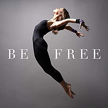 Be Free: A Collection of the Best New Age Music for Deep Relaxation, Yoga and Pilates