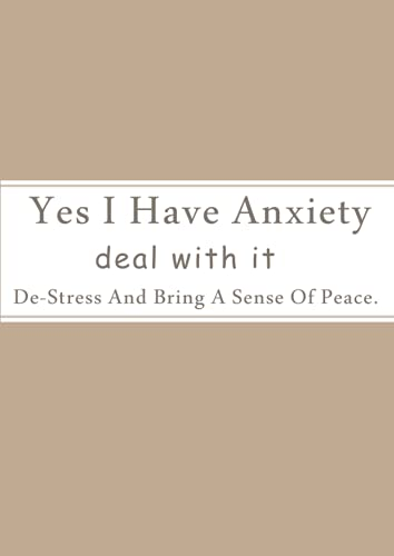 Yes I Have Anxiety deal with it: can help you channel your inner artist, de-stress and bring a sense of peace.