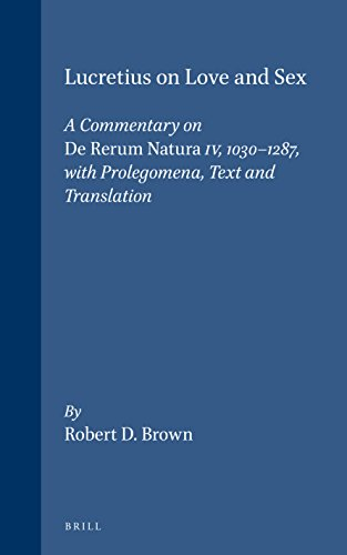 Lucretius on Love and Sex: A Commentary on de Rerum Natura IV, 1030-1287, with Prolegomena, Text and Translation (Columbia Studies in the Classical)