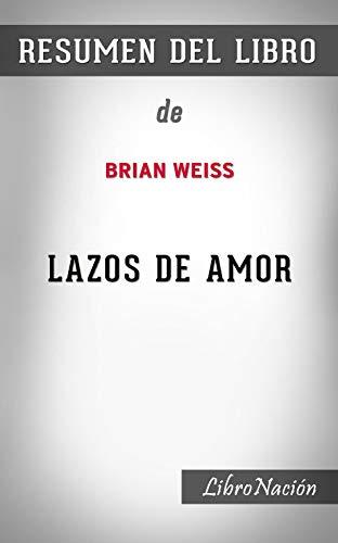 """Resumen de Lazos de amor """"Only Love is Real"""": De Brian Weiss - Resumen Del Libro Del LibroNacion"""