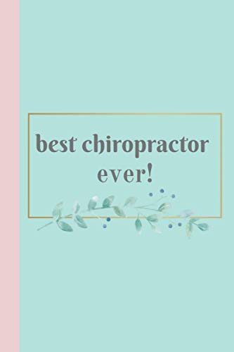 Best Chiropractor Ever! Journal Notebook and Chiropractor Gift Idea: Appreciation journal, notebook or diary for chiropractors and chiropractic degree students (6x9 in, 120 lined pages)